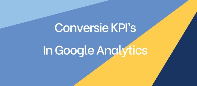 Conversie KPI's in Google Analytics
